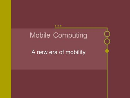 Mobile Computing A new era of mobility Overview Past: History of mobile computing Present: What we have now Future: Whats to come.