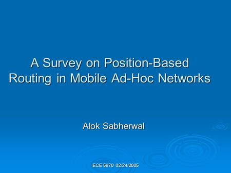 ECE 5970 02/24/2005 A Survey on Position-Based Routing in Mobile Ad-Hoc Networks Alok Sabherwal.
