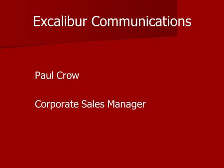 Excalibur Communications Paul Crow Corporate Sales Manager.