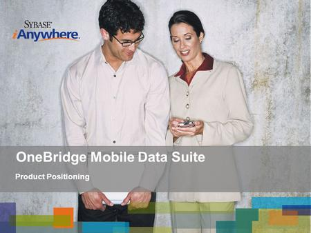 OneBridge Mobile Data Suite Product Positioning. Target Plays IT-driven enterprise mobility initiatives Extensive support for integration into existing.