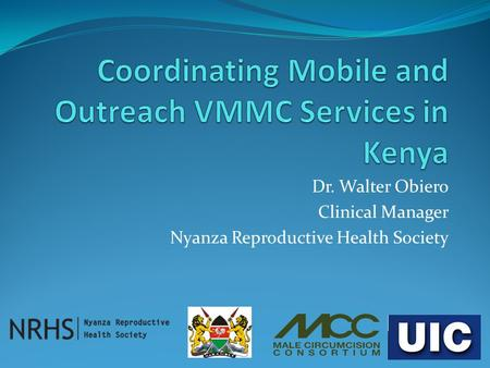 Dr. Walter Obiero Clinical Manager Nyanza Reproductive Health Society.