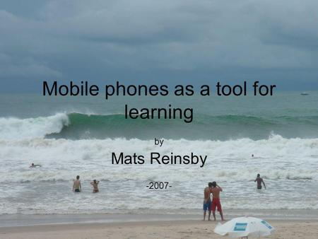 Mobile phones as a tool for learning by Mats Reinsby -2007-
