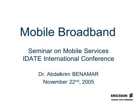 Slide title In CAPITALS 50 pt Slide subtitle 32 pt Seminar on Mobile Services IDATE International Conference Dr. Abdelkrim BENAMAR November 22 nd, 2005.