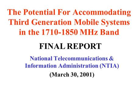 The Potential For Accommodating Third Generation Mobile Systems in the 1710-1850 MHz Band National Telecommunications & Information Administration (NTIA)