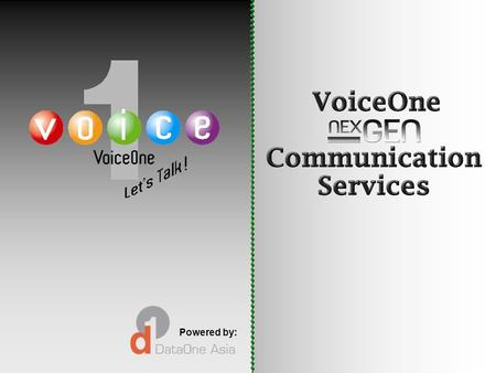 Powered by:. Who We Are 3 Enterprise Technology Services VoiceOne DataOne is the leading independent provider of managed technology services to enterprises.