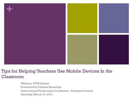 + Tips for Helping Teachers Use Mobile Devices In the Classroom Webinar- VSTE Online Presented by Charles Randolph Instructional Technology Coordinator.
