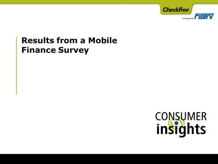 Results from a Mobile Finance Survey. 2 2 Second survey sponsored by CheckFree with fieldwork in April 2008; First survey completed in March 2006 1,007.