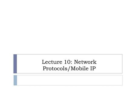 Lecture 10: Network Protocols/Mobile IP. Introduction to TCP/IP networking.