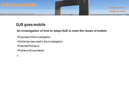 OJS goes mobile An investigation of how to adapt OJS to meet the needs of mobile Purposes of the investigation Mobile devices used in the investigation.