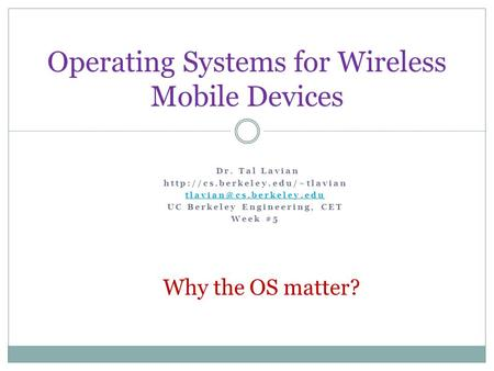 Operating Systems for Wireless Mobile Devices Dr. Tal Lavian  UC Berkeley Engineering, CET Week.