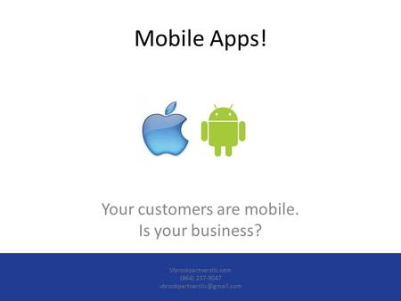 Mobile Apps! Your customers are mobile. Is your business? Vbrookpartnersllc.com (864) 237-9047