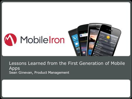 1 Confidential Lessons Learned from the First Generation of Mobile Apps Sean Ginevan, Product Management MobileIron - Confidential1.