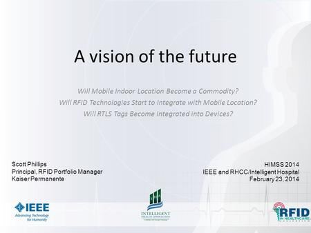 A vision of the future Will Mobile Indoor Location Become a Commodity? Will RFID Technologies Start to Integrate with Mobile Location? Will RTLS Tags Become.