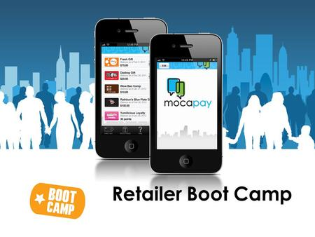 ©2013 Mocapay Retailer Boot Camp. ©2013 Mocapay 3 Merchant seeks to drive sales and traffic in a cost effective and sustainable manner. THE BUSINESS OPPORTUNITY.