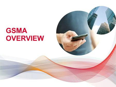 GSMA OVERVIEW. SPECTRUM FOR MOBILE © GSMA 2014 ROLE OF THE GSMA WE ARE THE GLOBAL INDUSTRY VOICE SHAPING THE FUTURE OF MOBILE INDUSTRY FORUM Enabling.