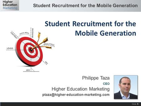 Student Recruitment for the Mobile Generation Slide 1 Philippe Taza CEO Higher Education Marketing Student Recruitment.