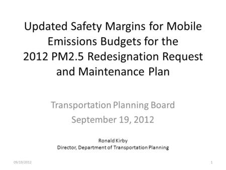 Updated Safety Margins for Mobile Emissions Budgets for the 2012 PM2.5 Redesignation Request and Maintenance Plan Transportation Planning Board September.