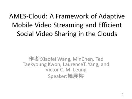 AMES-Cloud: A Framework of Adaptive Mobile Video Streaming and Efficient Social Video Sharing in the Clouds 作者:Xiaofei Wang, MinChen, Ted Taekyoung Kwon,