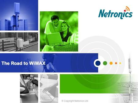 © Copyright Netronics Ltd. The Road to WiMAX. 1 Introduction to WiMAX.