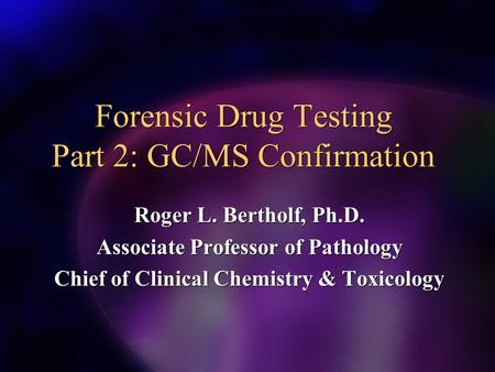 Forensic Drug Testing Part 2: GC/MS Confirmation