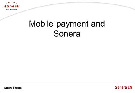 Mobile payment and Sonera. Finland as a Mobile Commerce Lab Mobile penetration 84% - no handset subsidy Hardly at all prepayment subscribers Premium rate.