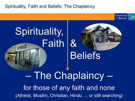 Spirituality, Faith & Beliefs – The Chaplaincy – for those of any faith and none (Atheist, Muslim, Christian, Hindu … or still searching) Spirituality,