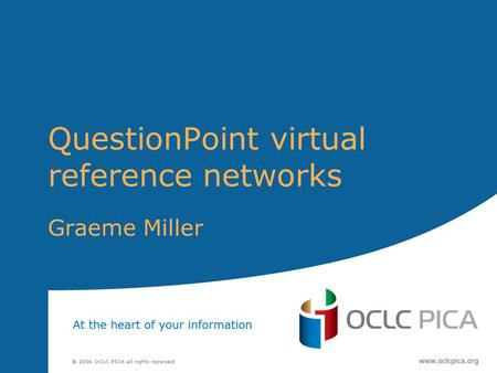 QuestionPoint virtual reference networks Graeme Miller.