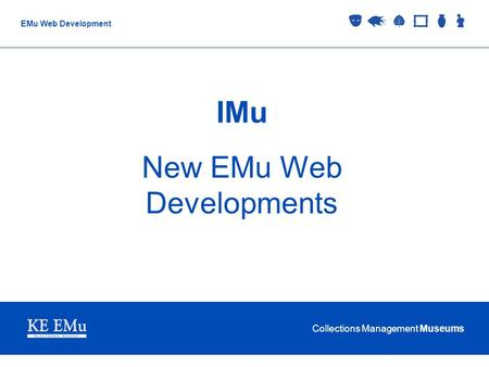 Collections Management Museums EMu Web Development IMu New EMu Web Developments.