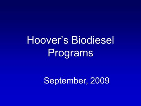 Hoovers Biodiesel Programs September, 2009. Our Mayor and City Council.
