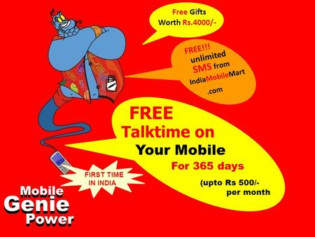 Free Gifts Worth Rs.4000/- SMS from FREE!!! unlimited IndiaMobileMart.com FREE Talktime on Your Mobile For 365 days (upto Rs 500/- per month Mobile Genie.