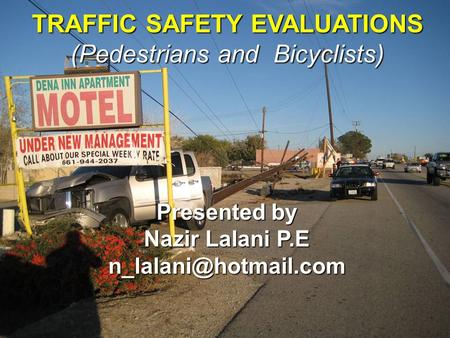Presented by Nazir Lalani P.E TRAFFIC SAFETY EVALUATIONS (Pedestrians and Bicyclists)