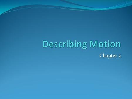 Describing Motion Chapter 2.