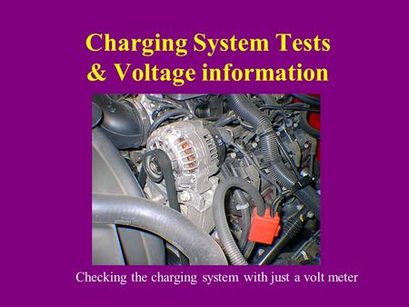 Charging System Tests & Voltage information Checking the charging system with just a volt meter.