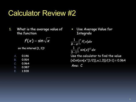 Calculator Review #2 What is the average value of the function