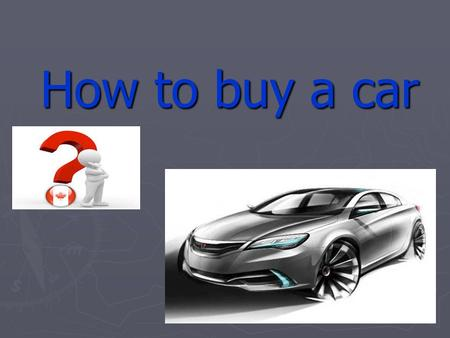 How to buy a car How to buy a car. Test drive Which type ? Which type ? SUV, Sports car, family car …… SUV, Sports car, family car …… Test drive Test.