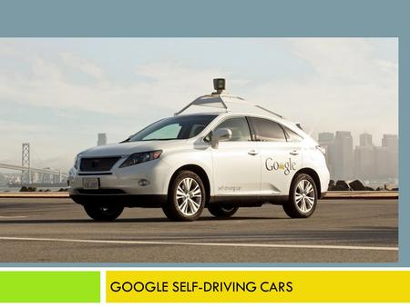 GOOGLE DRIVER-FREE CARS GOOGLE SELF-DRIVING CARS.