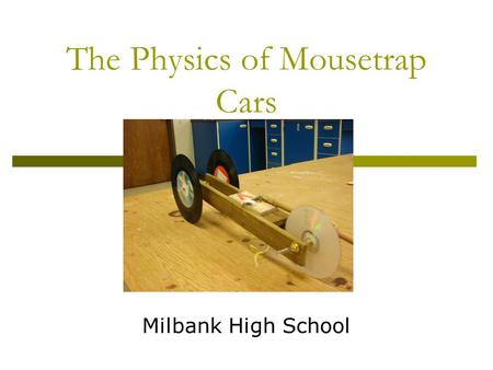 The Physics of Mousetrap Cars Milbank High School.