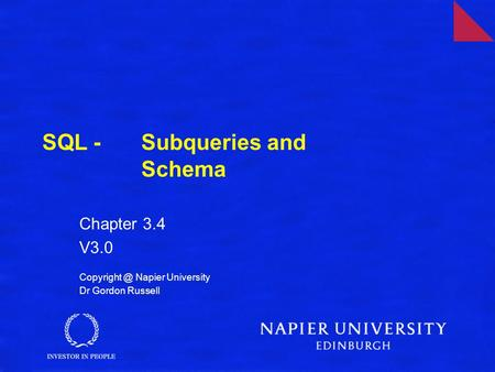 SQL - Subqueries and Schema Chapter 3.4 V3.0 Napier University Dr Gordon Russell.