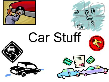 Car Stuff. Auto Insurance – Basic Types Bodily injury liability: –Pays for injuries you cause to someone else. This is usually required. Property damage.
