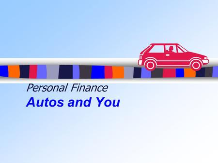Personal Finance Autos and You. So You Want a Car, Huh?