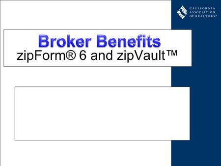 ZipForm® 6 and zipVault. How do you obtain? Definitions zipForm® 6 Professional = Online zipForm® 6 Standard = Desktop.