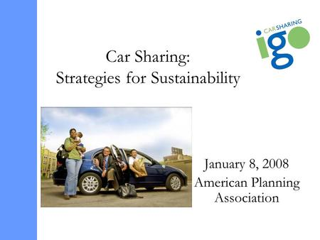 Car Sharing: Strategies for Sustainability January 8, 2008 American Planning Association.