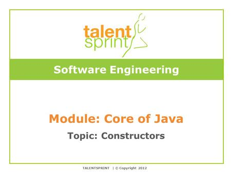 Color Templates Software Engineering Module: Core of Java Topic: Constructors TALENTSPRINT | © Copyright 2012.