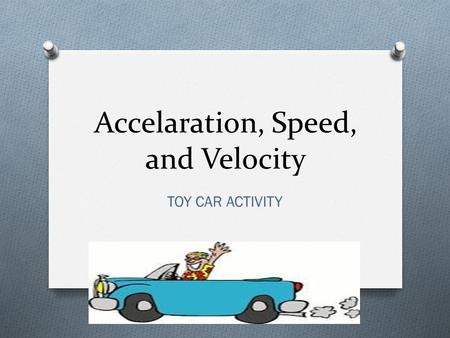 Accelaration, Speed, and Velocity