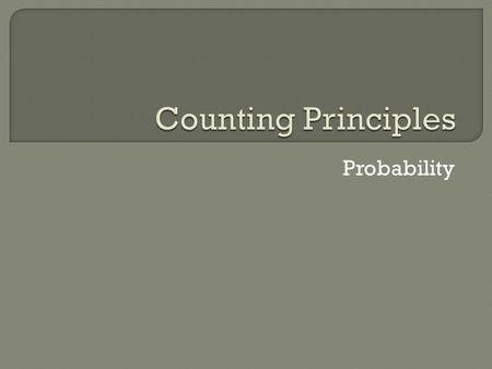 Counting Principles Probability.