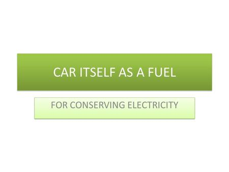 CAR ITSELF AS A FUEL FOR CONSERVING ELECTRICITY. BATTERY ELECTRIC VEHICLE.