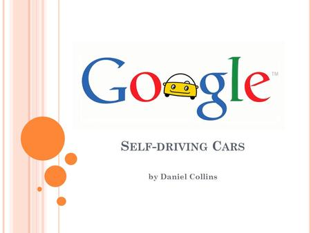 S ELF - DRIVING C ARS by Daniel Collins. B RIEF H ISTORY OF S ELF -D RIVING C ARS General Motors sponsored a self-driving car that was exhibited in the.