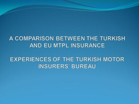 MINIMUM LIMITS OF INSURANCE The limits in Turkey for 2014 are as follows: Property damage: EUR 9.000 (26.800 TL.) per vehicle and EUR 18.000(53.600 TL.)