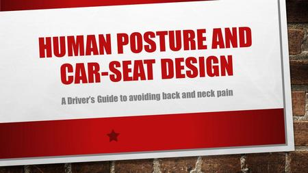 HUMAN POSTURE AND CAR-SEAT DESIGN A Drivers Guide to avoiding back and neck pain.