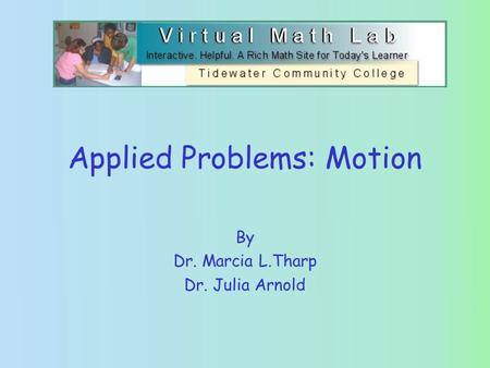 Applied Problems: Motion By Dr. Marcia L.Tharp Dr. Julia Arnold.